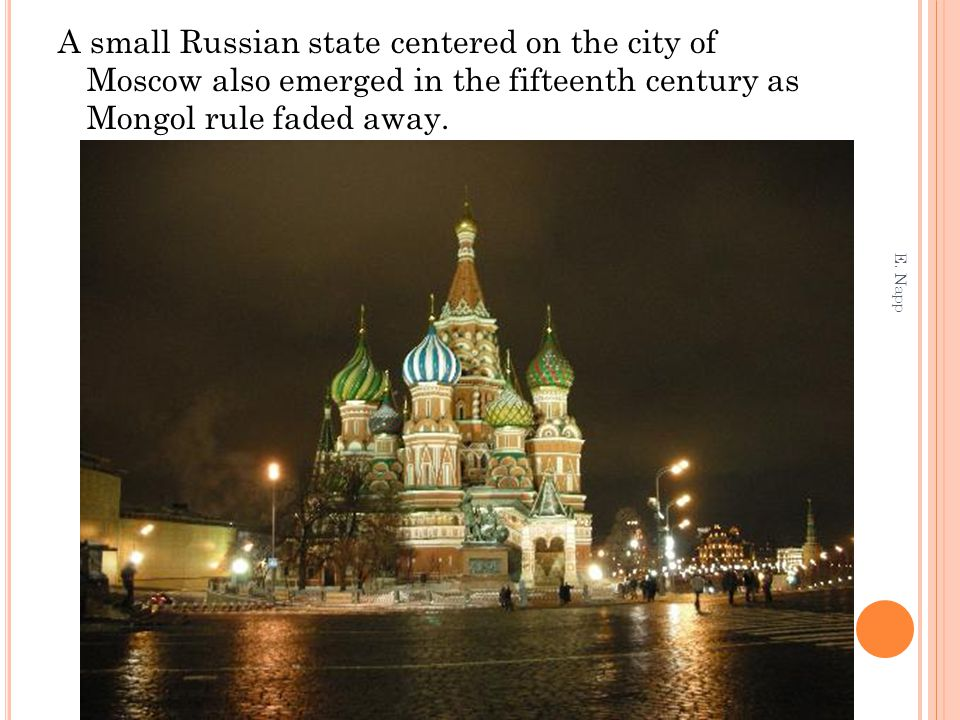 A small Russian state centered on the city of Moscow also emerged in the fifteenth century as Mongol rule faded away.