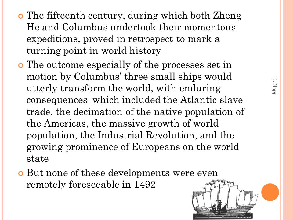 But none of these developments were even remotely foreseeable in 1492