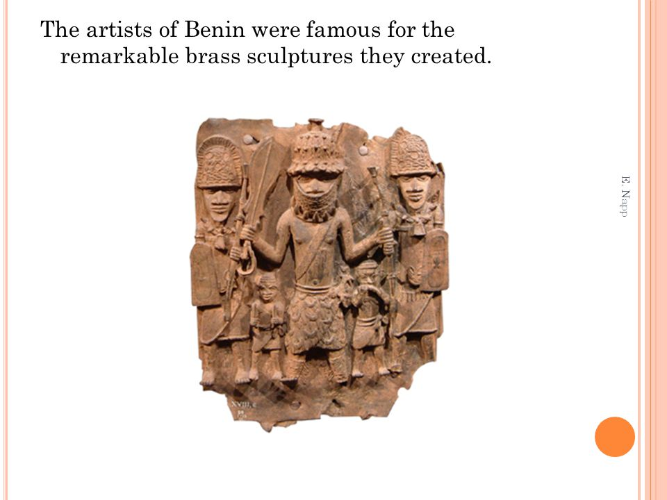 The artists of Benin were famous for the remarkable brass sculptures they created.