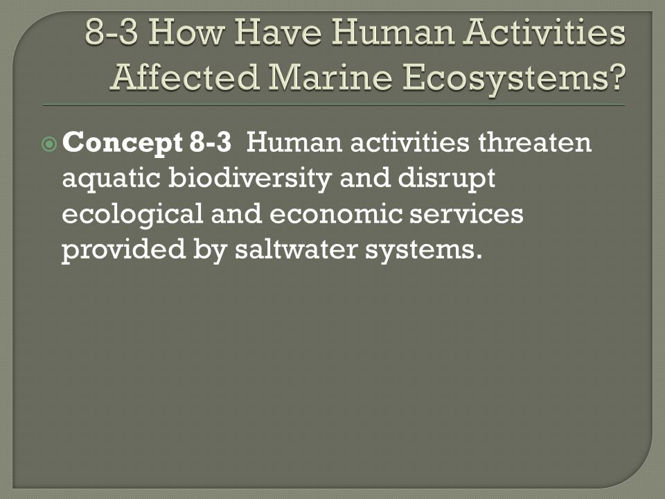 8-3 How Have Human Activities Affected Marine Ecosystems