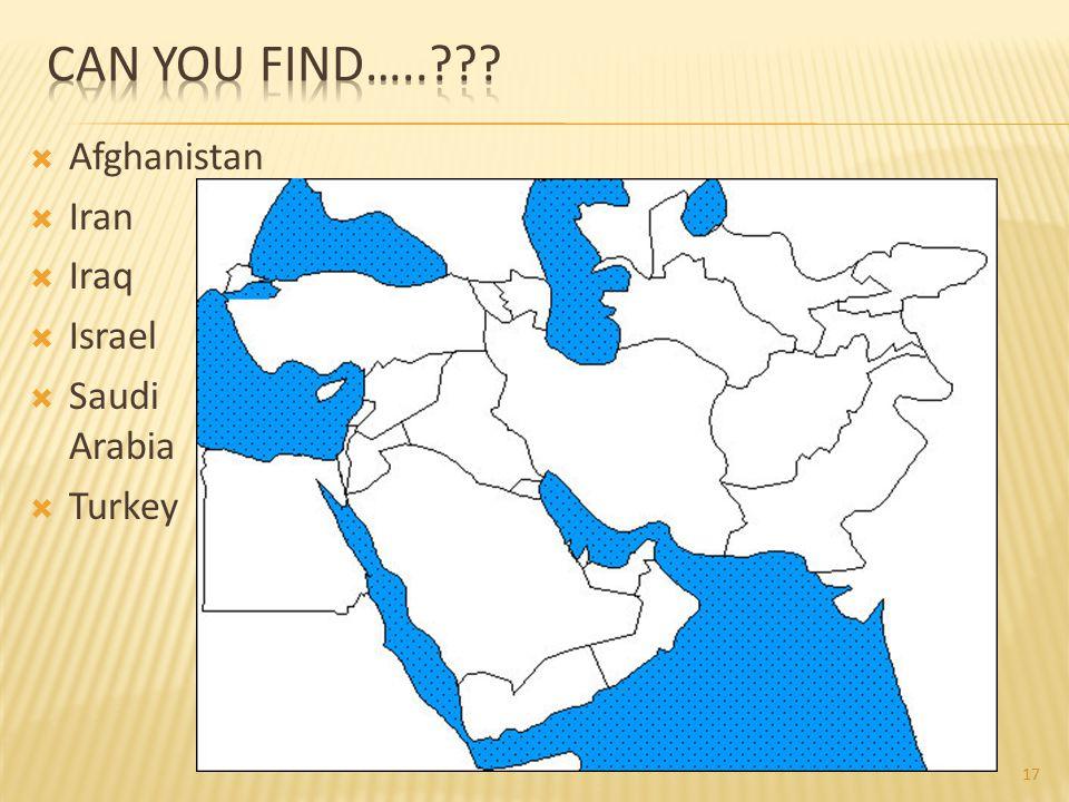 Can You Find….. Afghanistan Iran Iraq Israel Saudi Arabia Turkey