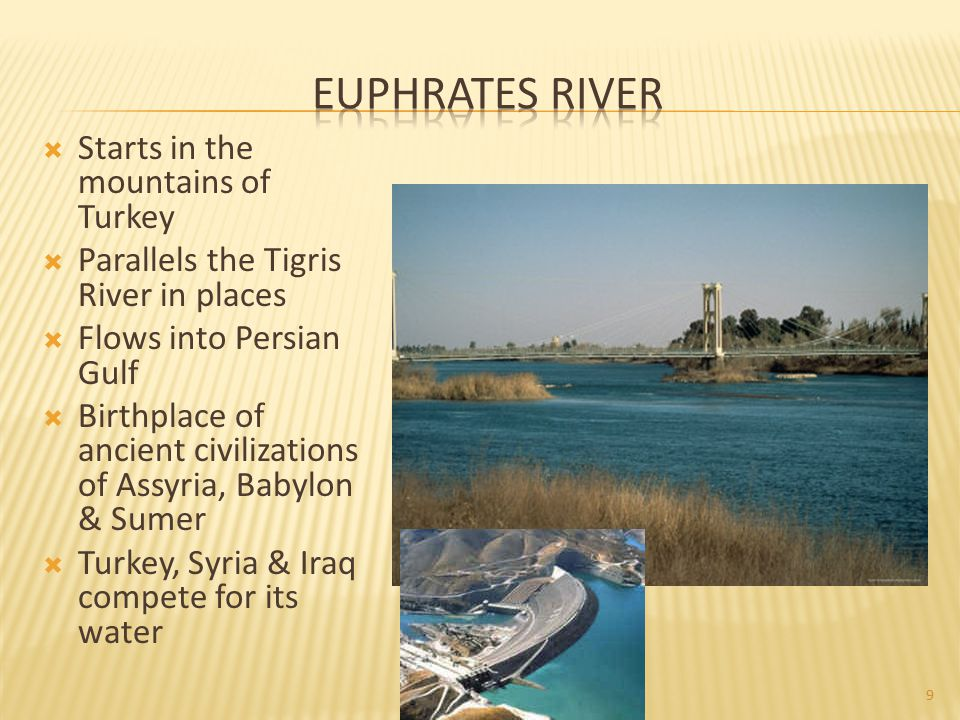 Euphrates River Starts in the mountains of Turkey