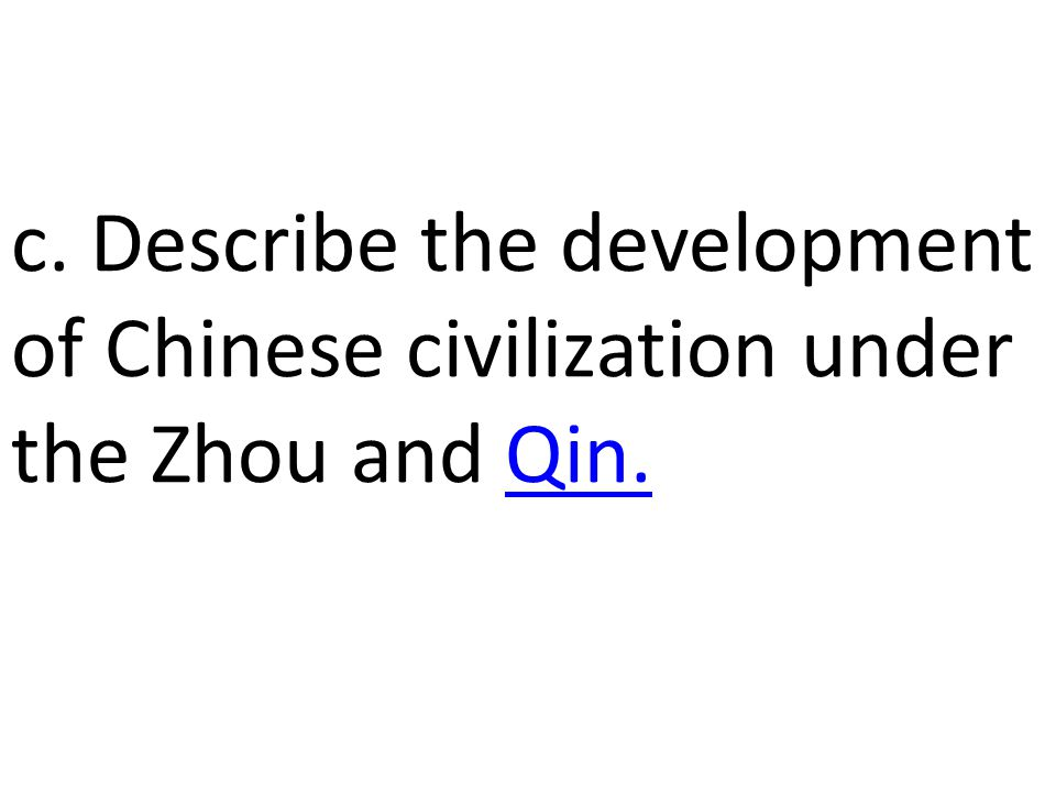 c. Describe the development of Chinese civilization under the Zhou and Qin.