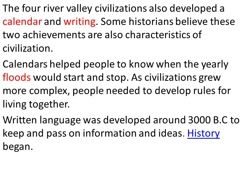 The four river valley civilizations also developed a calendar and writing. Some historians believe these two achievements are also characteristics of civilization.