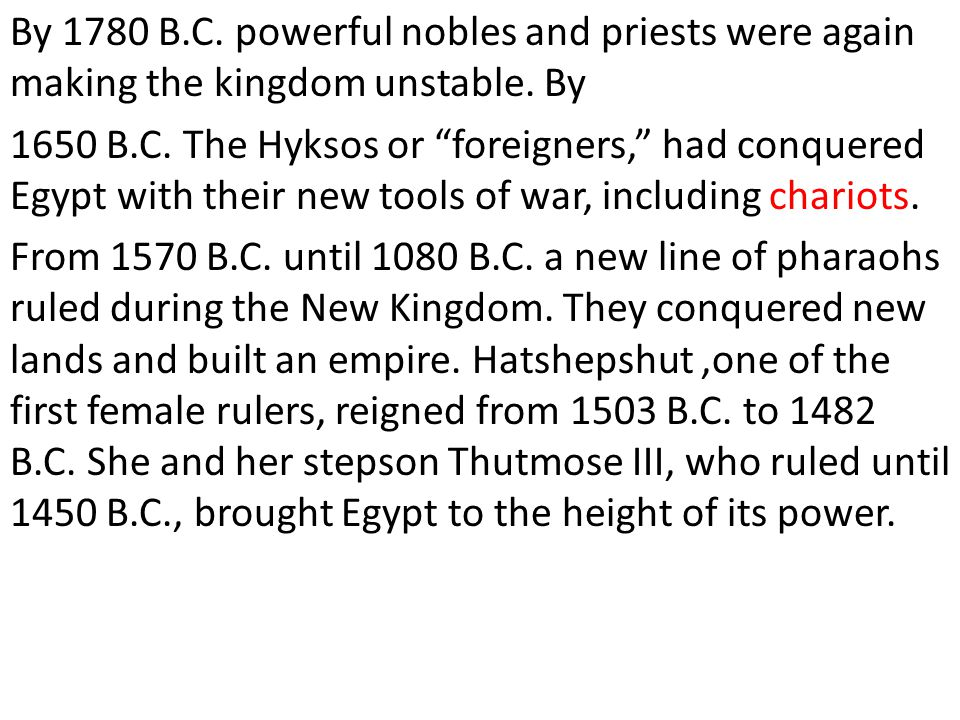 By 1780 B.C. powerful nobles and priests were again making the kingdom unstable. By
