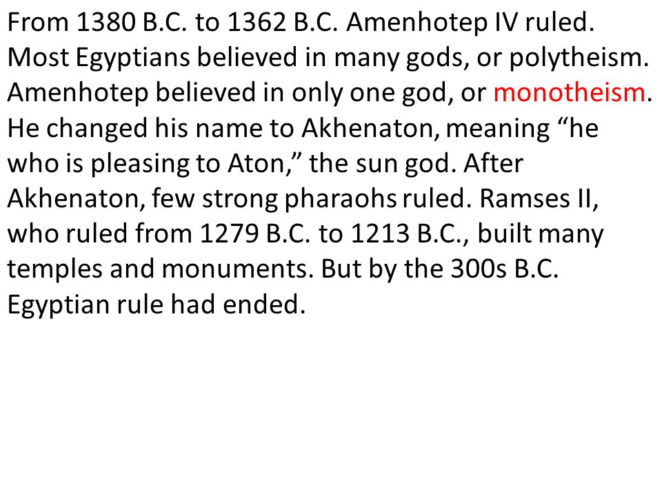 From 1380 B. C. to 1362 B. C. Amenhotep IV ruled