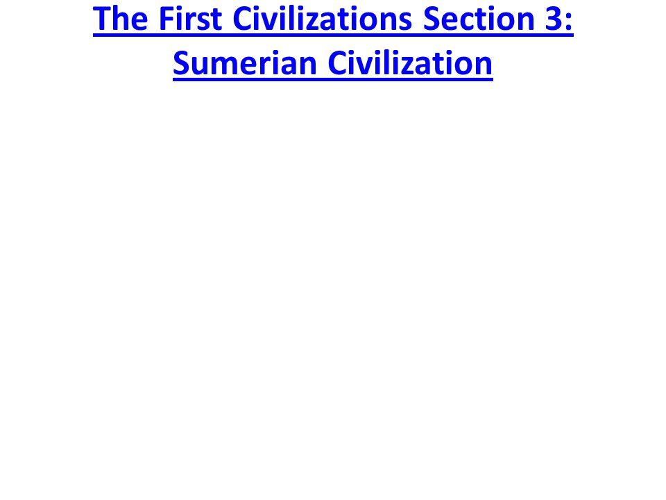 The First Civilizations Section 3: Sumerian Civilization