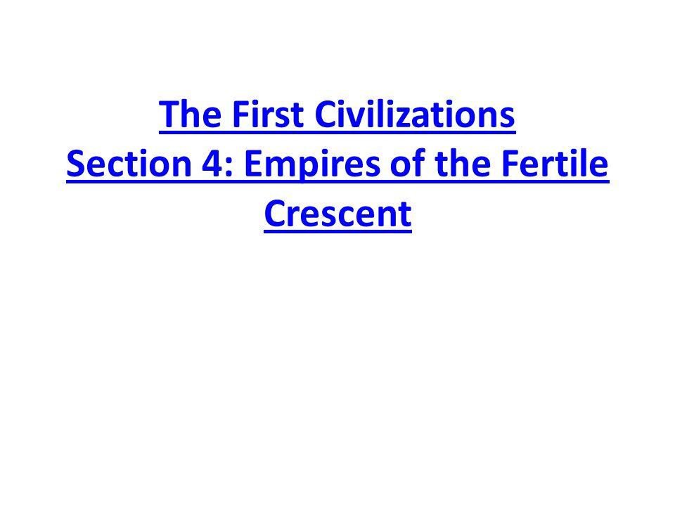 The First Civilizations Section 4: Empires of the Fertile Crescent