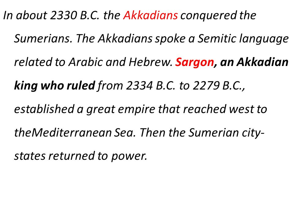 In about 2330 B. C. the Akkadians conquered the Sumerians