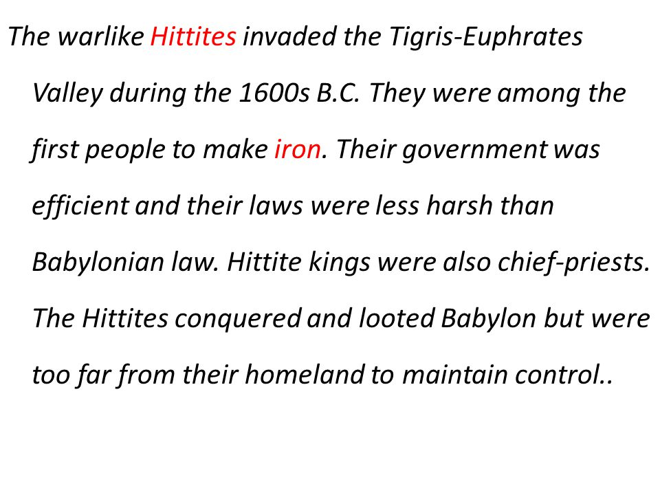 The warlike Hittites invaded the Tigris-Euphrates Valley during the 1600s B.C.