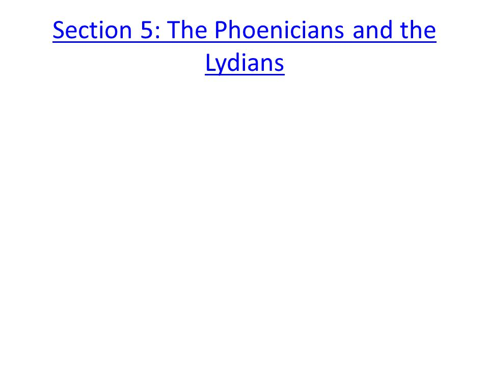 Section 5: The Phoenicians and the Lydians