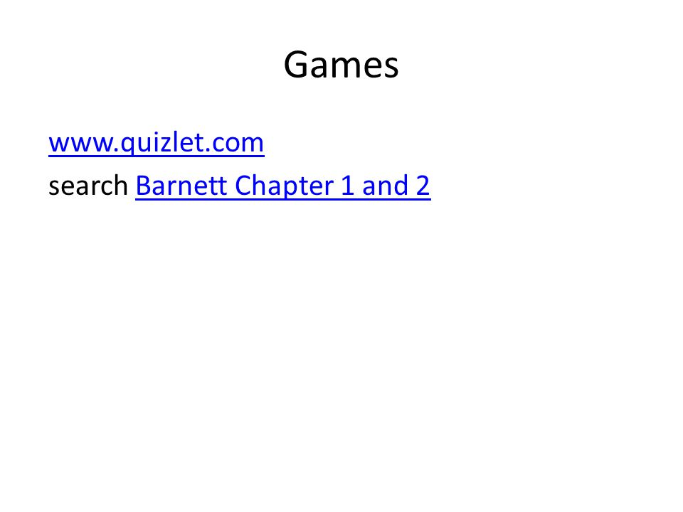 Games www.quizlet.com search Barnett Chapter 1 and 2