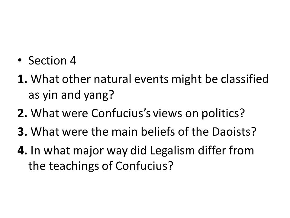 Section 4 1. What other natural events might be classified as yin and yang 2. What were Confucius's views on politics