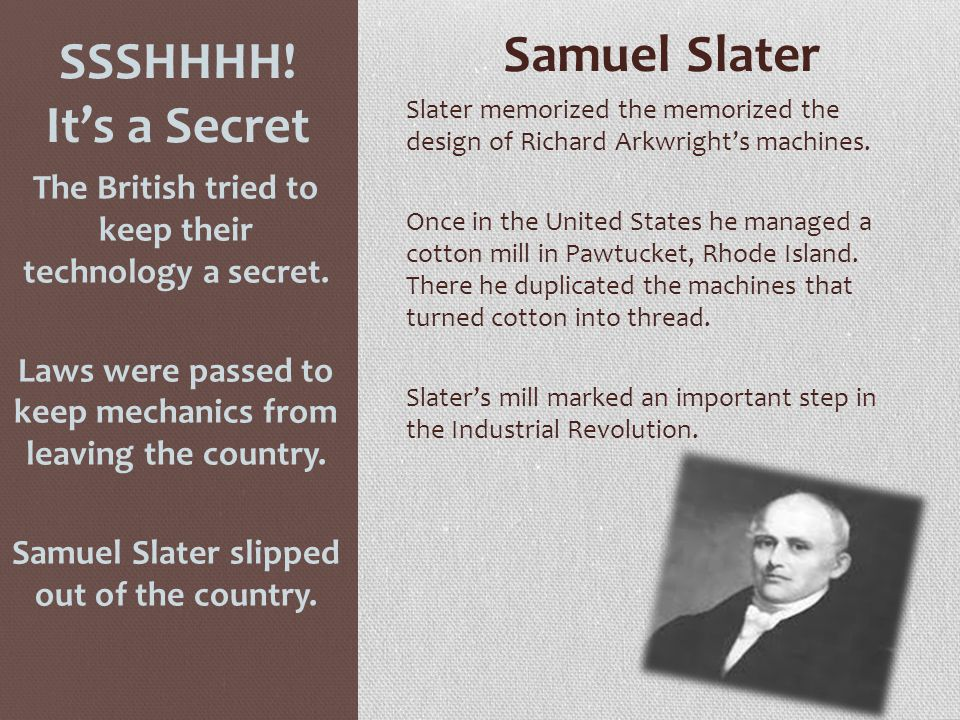 Samuel Slater The British tried to keep their technology a secret.