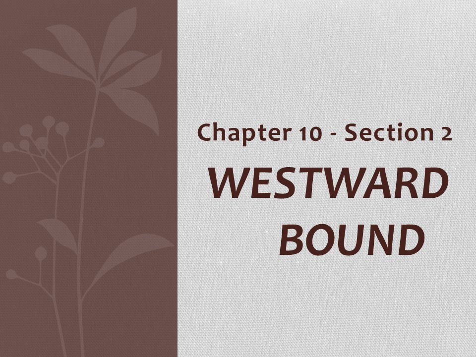 Chapter 10 - Section 2 Westward Bound