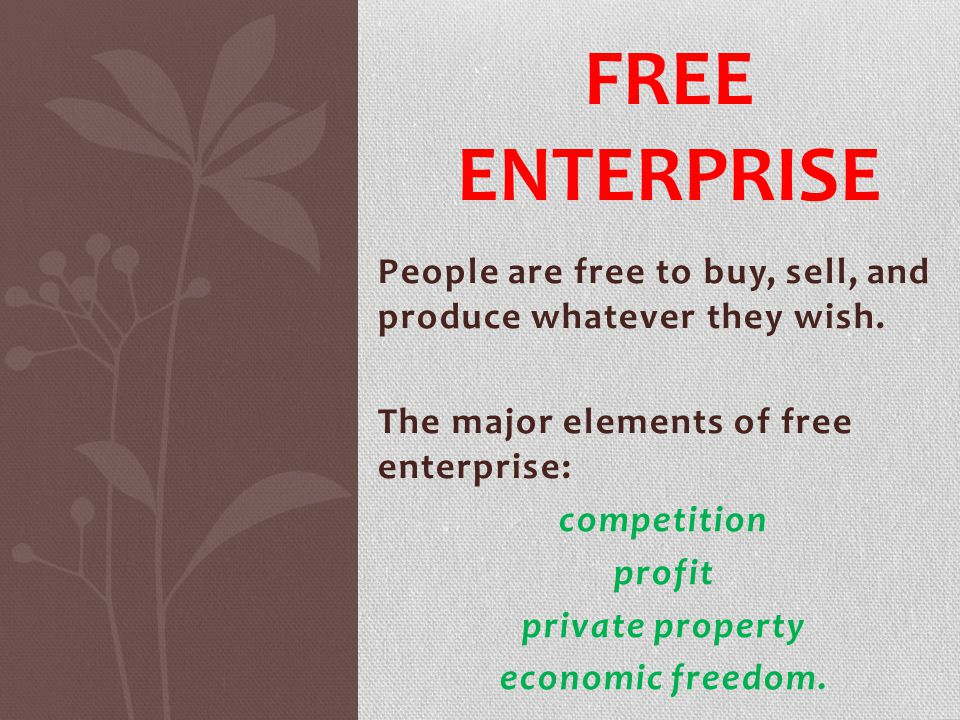 Free Enterprise People are free to buy, sell, and produce whatever they wish. The major elements of free enterprise: