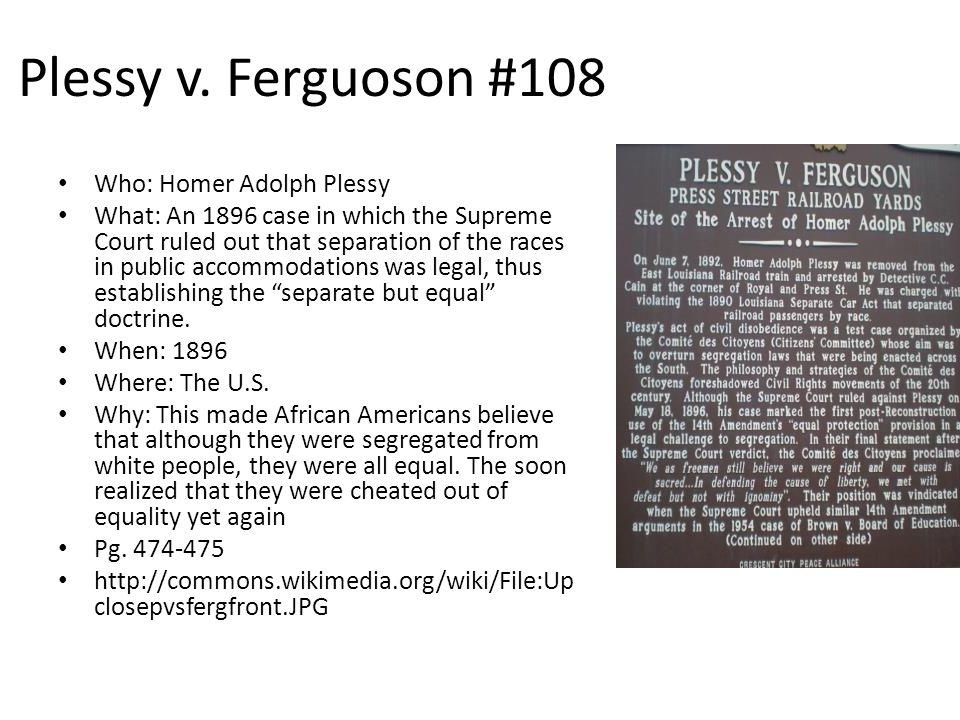 Plessy v. Ferguoson #108 Who: Homer Adolph Plessy