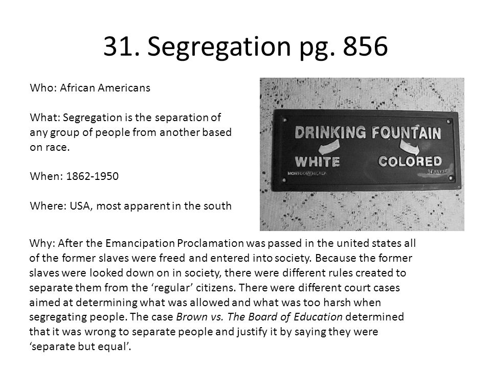 31. Segregation pg. 856 Who: African Americans