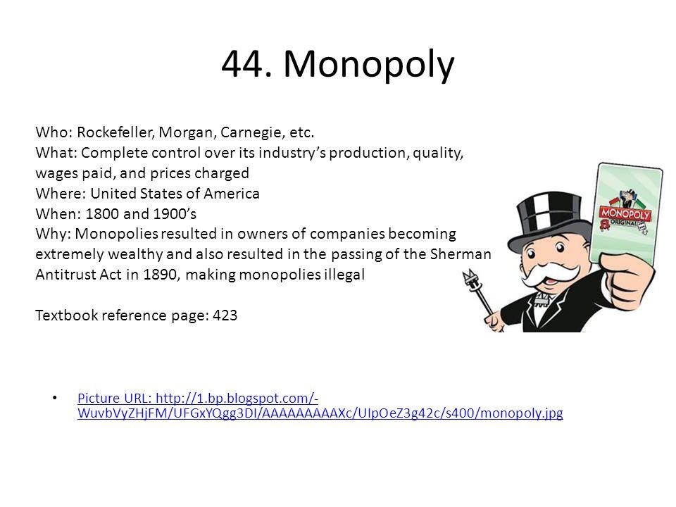 44. Monopoly Who: Rockefeller, Morgan, Carnegie, etc.