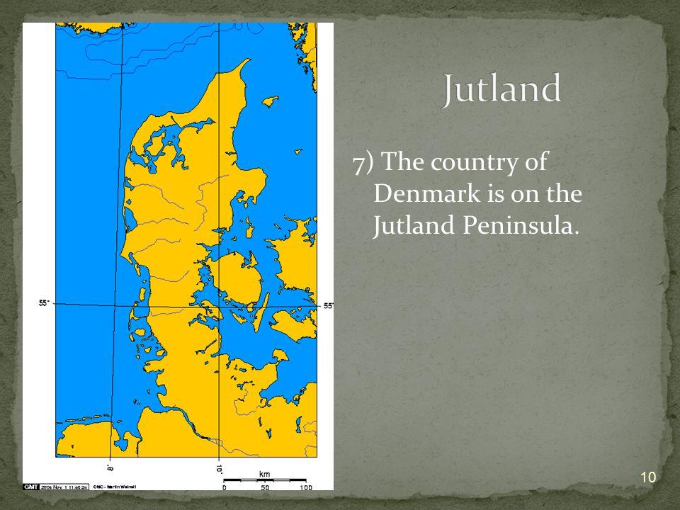 Jutland 7) The country of Denmark is on the Jutland Peninsula.