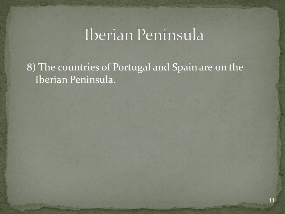 Iberian Peninsula 8) The countries of Portugal and Spain are on the Iberian Peninsula.