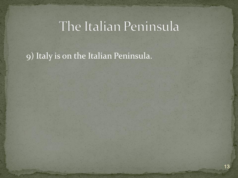 The Italian Peninsula 9) Italy is on the Italian Peninsula.