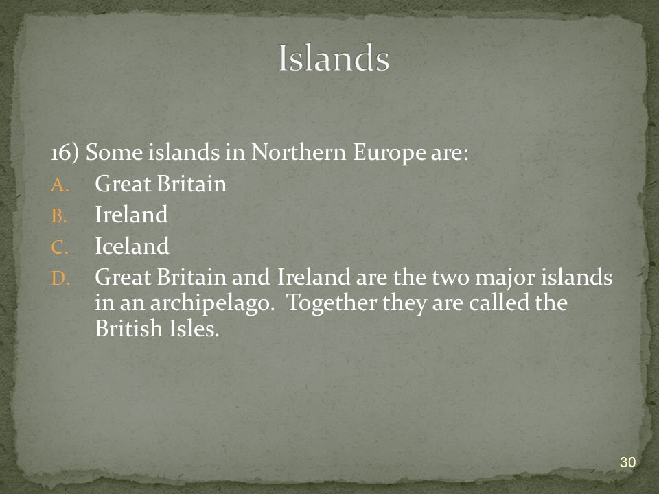 Islands 16) Some islands in Northern Europe are: Great Britain Ireland