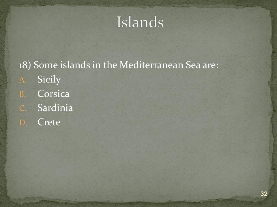 Islands 18) Some islands in the Mediterranean Sea are: Sicily Corsica