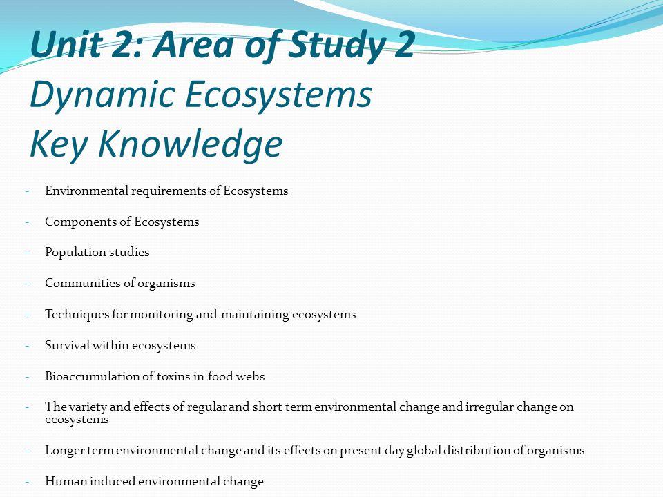 Unit 2: Area of Study 2 Dynamic Ecosystems Key Knowledge
