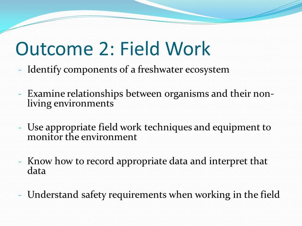 Outcome 2: Field Work Identify components of a freshwater ecosystem