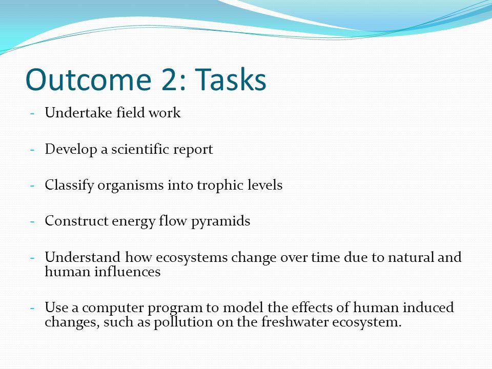 Outcome 2: Tasks Undertake field work Develop a scientific report
