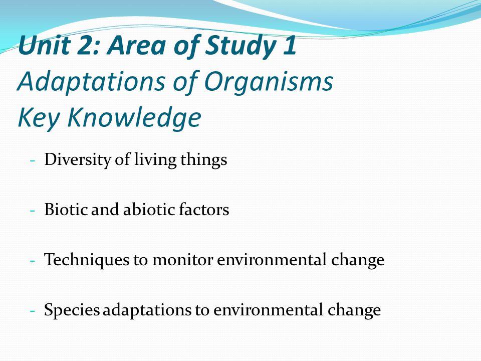 Unit 2: Area of Study 1 Adaptations of Organisms Key Knowledge