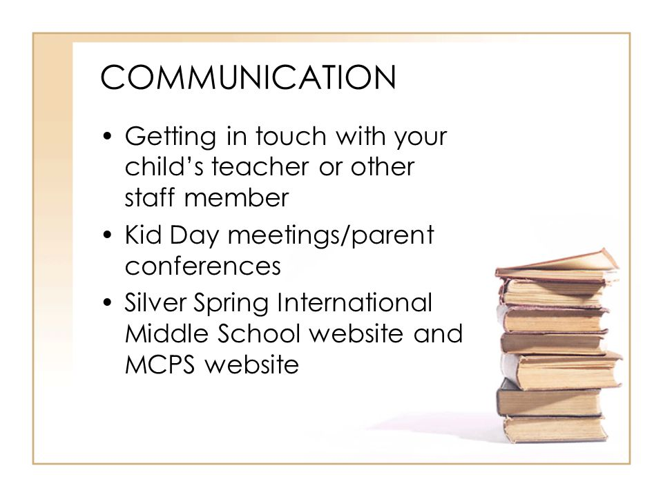 COMMUNICATION Getting in touch with your child's teacher or other staff member. Kid Day meetings/parent conferences.