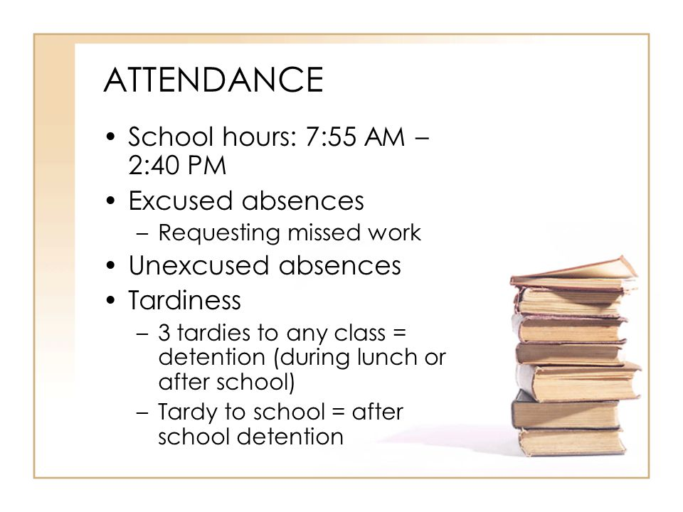 ATTENDANCE School hours: 7:55 AM – 2:40 PM Excused absences