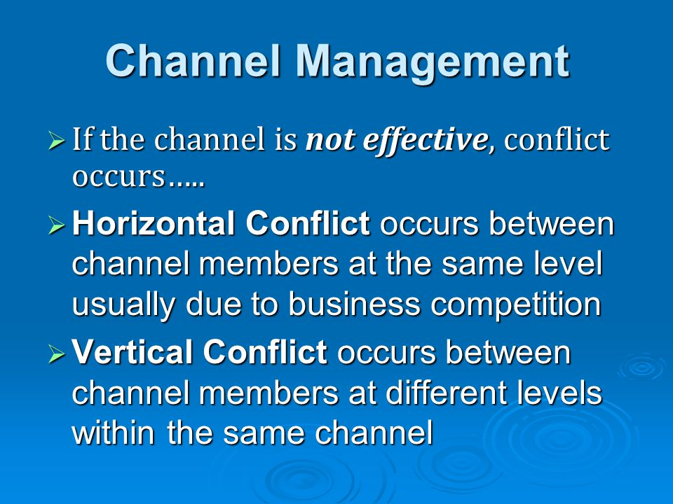Channel Management If the channel is not effective, conflict occurs…..