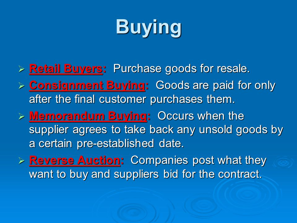 Buying Retail Buyers: Purchase goods for resale.