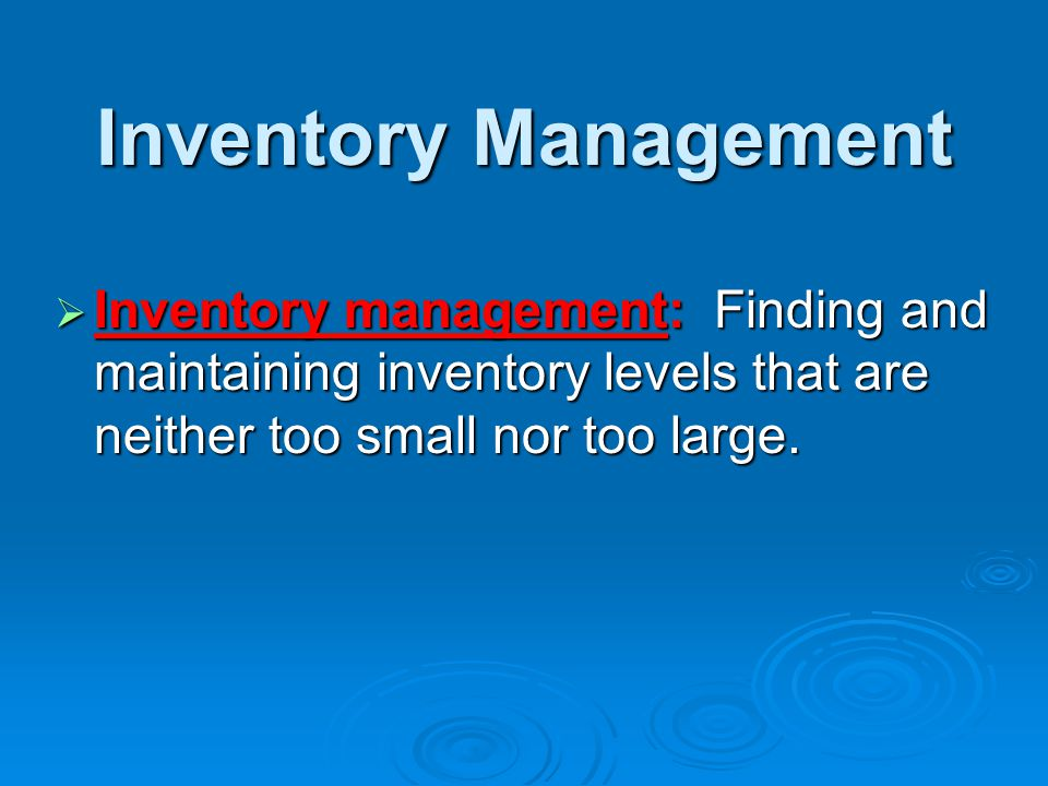 * 07/16/96. Inventory Management. Inventory management: Finding and maintaining inventory levels that are neither too small nor too large.