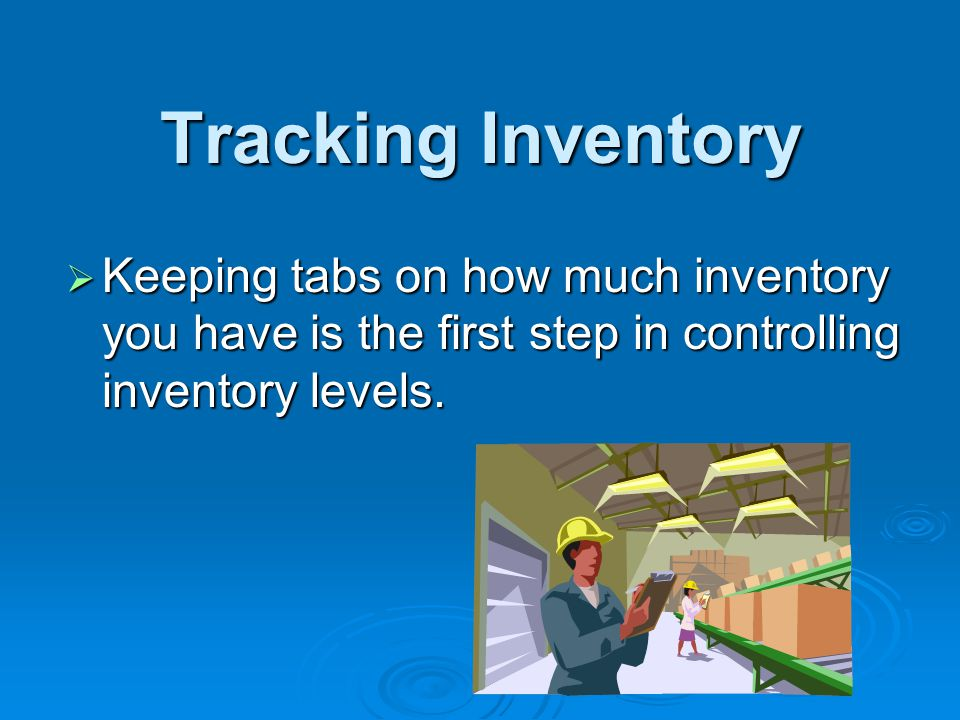 * 07/16/96. Tracking Inventory. Keeping tabs on how much inventory you have is the first step in controlling inventory levels.