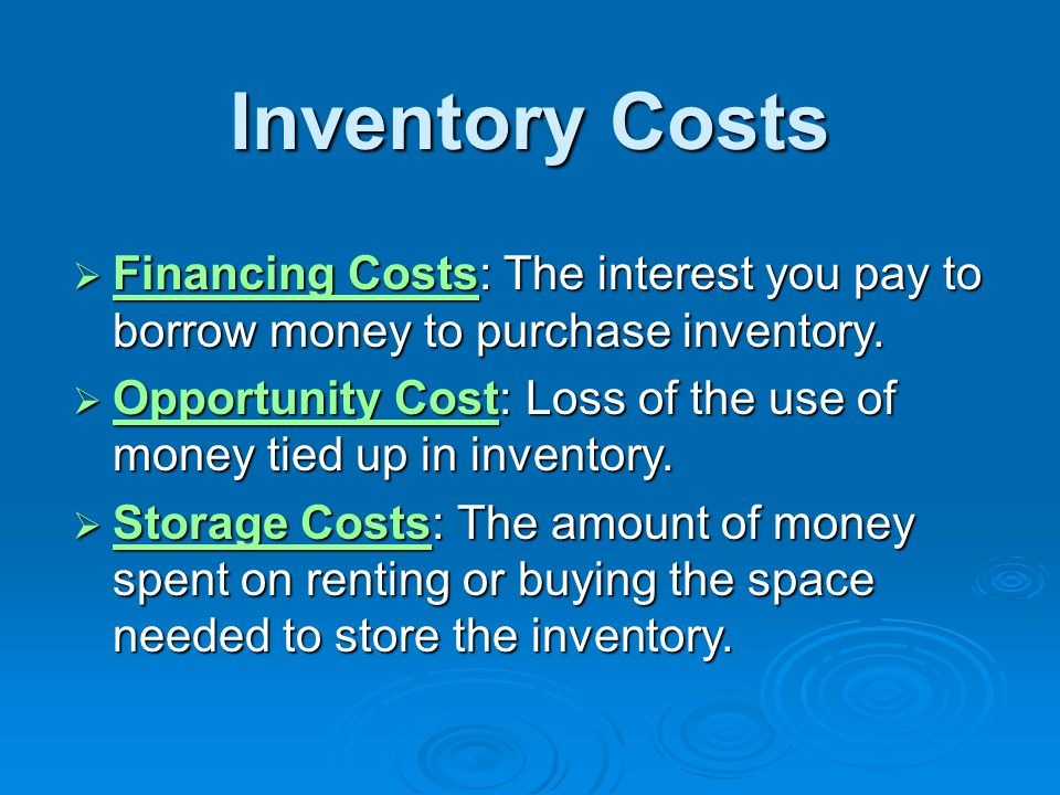 * 07/16/96. Inventory Costs. Financing Costs: The interest you pay to borrow money to purchase inventory.