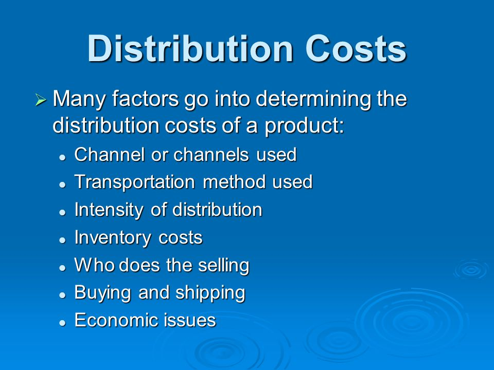 * 07/16/96. Distribution Costs. Many factors go into determining the distribution costs of a product:
