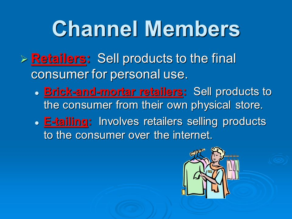 * 07/16/96. Channel Members. Retailers: Sell products to the final consumer for personal use.