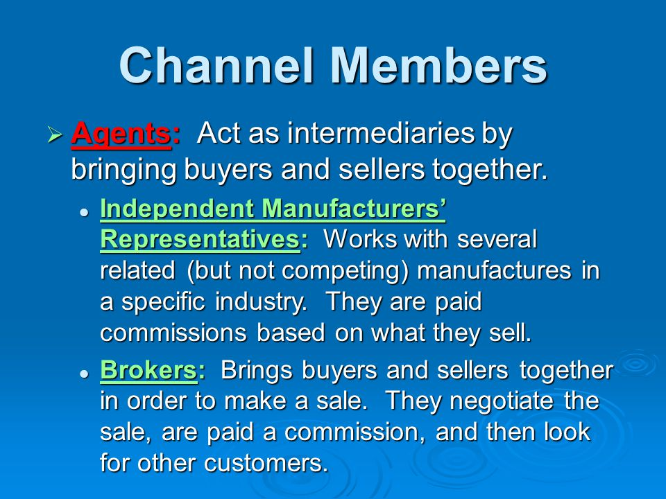 * 07/16/96. Channel Members. Agents: Act as intermediaries by bringing buyers and sellers together.