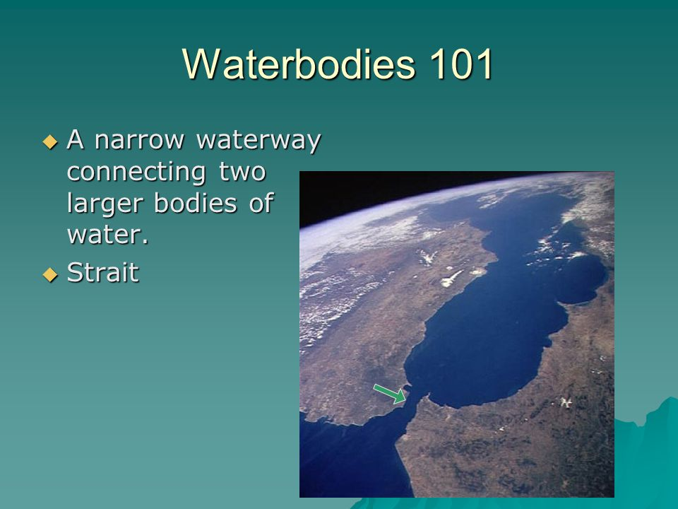 Waterbodies 101 A narrow waterway connecting two larger bodies of water. Strait