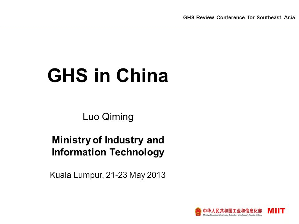 GHS in China Luo Qiming Ministry of Industry and Information Technology Kuala Lumpur, 21-23 May 2013