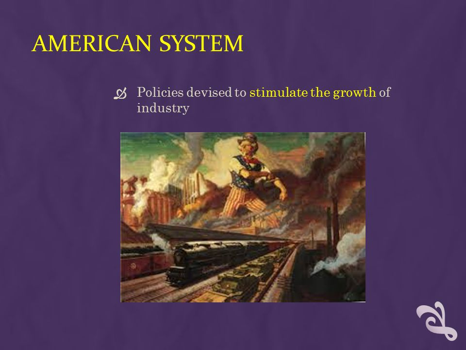 American System Policies devised to stimulate the growth of industry