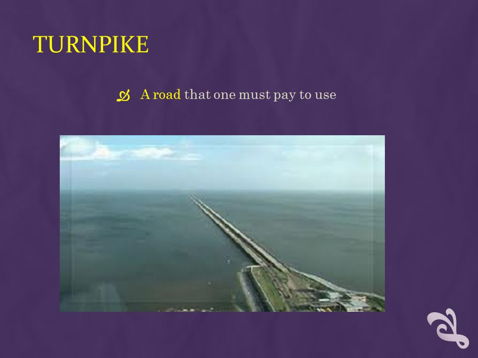 Turnpike A road that one must pay to use