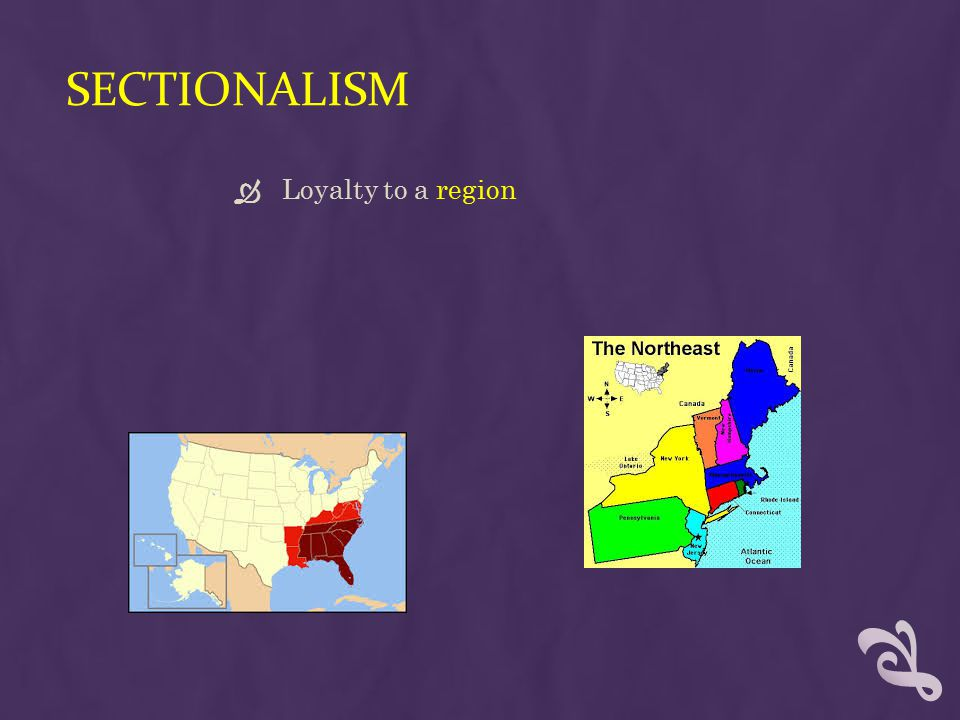Sectionalism Loyalty to a region