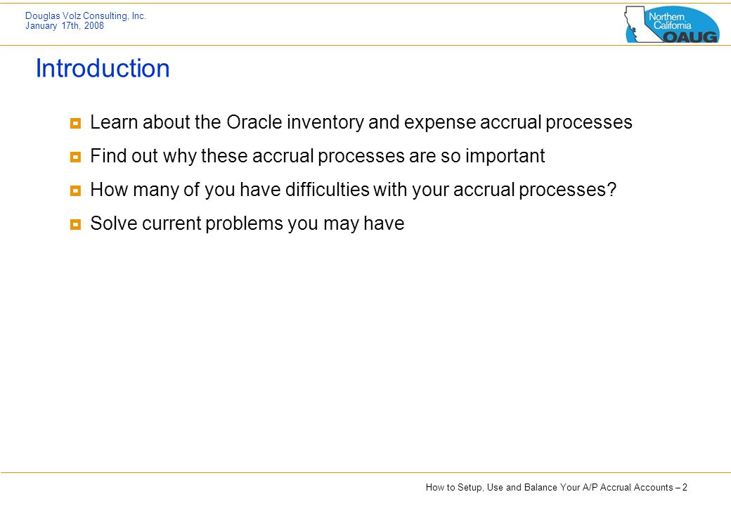 Introduction Learn about the Oracle inventory and expense accrual processes. Find out why these accrual processes are so important.