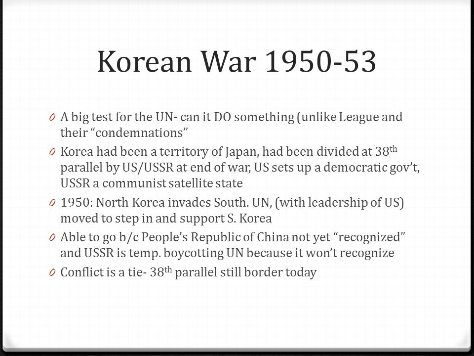 Korean War 1950-53 A big test for the UN- can it DO something (unlike League and their condemnations