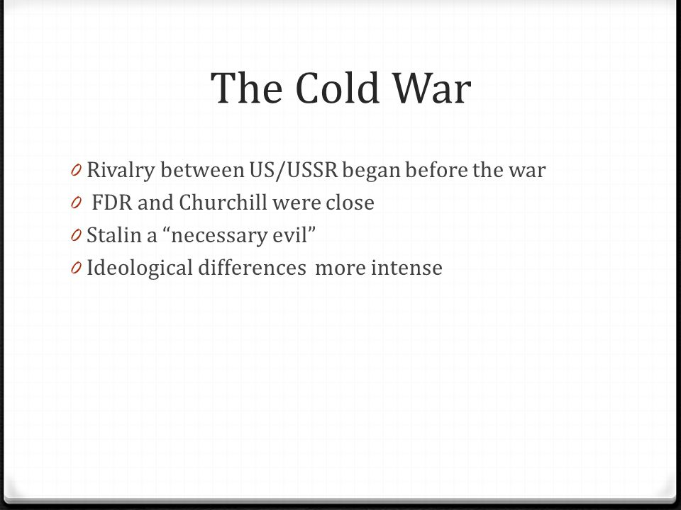 The Cold War Rivalry between US/USSR began before the war